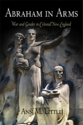 Abraham in Arms: War and Gender in Colonial New England