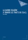 La Guerre d'Algérie à travers les tracts de l'O.A.S.