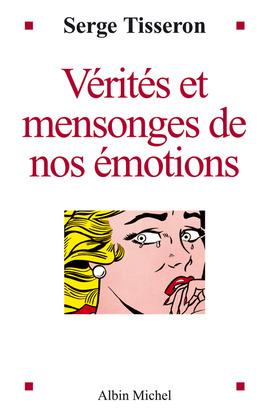 Vérités et mensonges de nos émotions