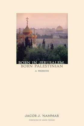 Born in Jerusalem, Born Palestinian: A Memoir