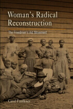 Women's Radical Reconstruction: The Freedmen's Aid Movement
