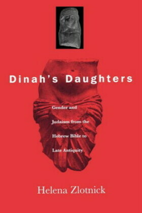 Dinah's Daughters: Gender and Judaism from the Hebrew Bible to Late Antiquity