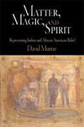 Matter, Magic, and Spirit: Representing Indian and African American Belief