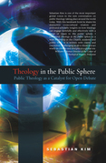 Theology in the Public Sphere: Public Theology as a Catalyst for Open Debate