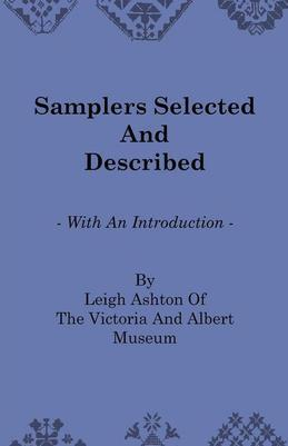 Samplers Selected And Described - With An Introduction By Leigh Ashton Of The Victoria And Albert Museum