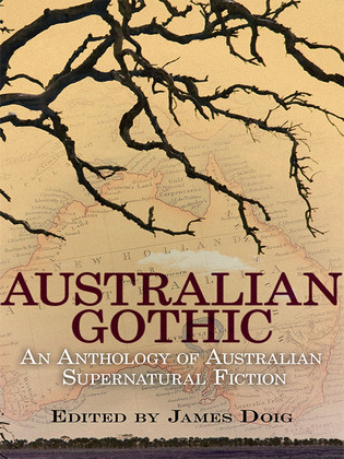 Australian Gothic: An Anthology of Australian Supernatural Fiction