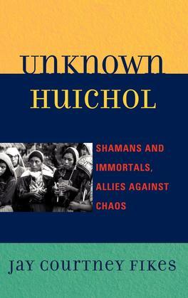 Unknown Huichol: Shamans and Immortals, Allies against Chaos