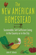 The New American Homestead: Sustainable, Self-Sufficient Living in the Country or in the City