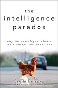 The Intelligence Paradox: Why the Intelligent Choice Isn't Always the Smart One