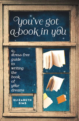You've Got a Book in You: A Stress-Free Guide to Writing the Book of Your Dreams