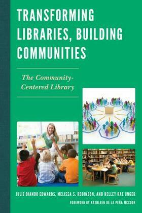 Transforming Libraries, Building Communities: The Community-Centered Library