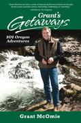 Grant's Getaways: 101 Oregon Adventures