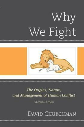 Why We Fight: The Origins, Nature, and Management of Human Conflict
