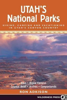 Utah's National Parks: Hiking Camping and Vacationing in Utahs Canyon Country