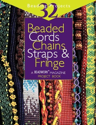 Beaded Cords, Chains, Straps & Fringe: 32 Beading Projects