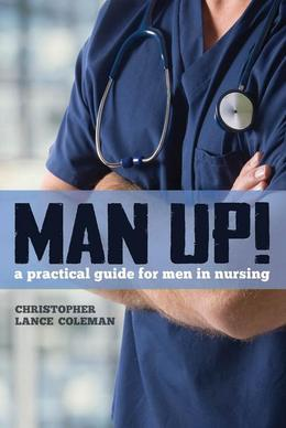 Man Up! A Practical Guide for Men in Nursing