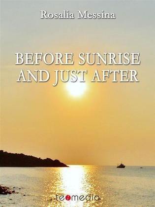 Before sunrise and just after