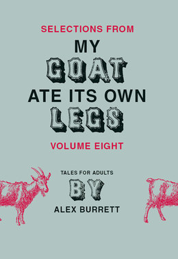 Selections from My Goat Ate Its Own Legs, Volume Eight