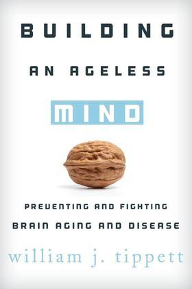 Building an Ageless Mind: Preventing and Fighting Brain Aging and Disease