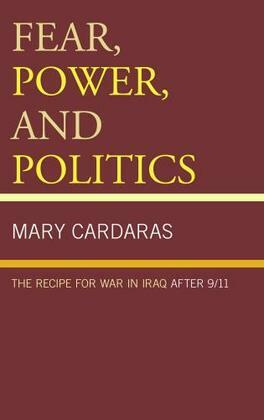 Fear, Power, and Politics: The Recipe for War in Iraq after 9/11