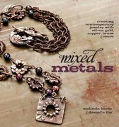 Mixed Metals: Creating Contemporary Jewelry with Silver, Gold, Copper, Brass, and More
