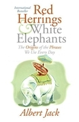 Red Herrings and White Elephants: The Origins of the Phrases We Use Everyd