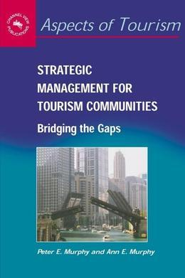 Strategic Management for Tourism Communities: Bridging the Gaps