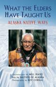 What the Elders Have Taught Us: Alaska Native Ways