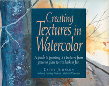 Creating Textures in Watercolor: A Guide to Painting 83 Textures from Grass to Glass to Tree Bark to Fur