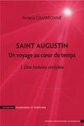 Saint Augustin. Un voyage au cœur du temps