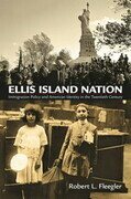 Ellis Island Nation: Immigration Policy and American Identity in the Twentieth Century