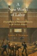 A New World of Labor: The Development of Plantation Slavery in the British Atlantic
