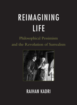 Reimagining Life: Philosophical Pessimism and the Revolution of Surrealism