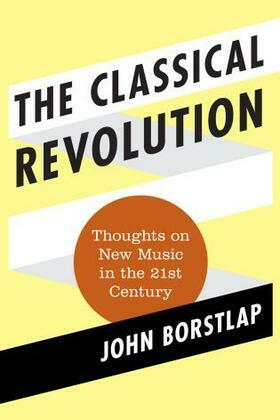 The Classical Revolution: Thoughts on New Music in the 21st Century