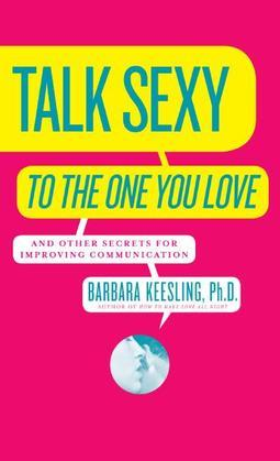 Talk Sexy to the One You Love: (And Drive Each Other Wild in Bed)
