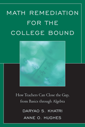 Math Remediation for the College Bound: How Teachers Can Close the Gap, from the Basics through Algebra