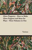Glove Puppetry - How to Make Glove Puppets and Ideas for Plays - Three Volumes in One