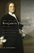 The Life of Benjamin Franklin, Volume 2: Printer and Publisher, 1730-1747