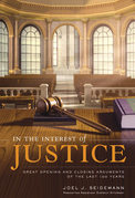 In the Interest of Justice: Great Opening & Closing Statements Throu