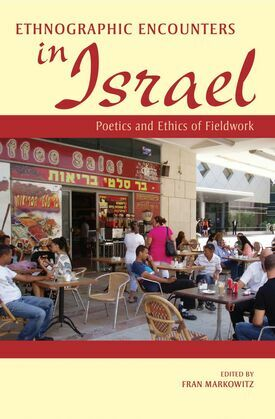 Ethnographic Encounters in Israel: Poetics and Ethics of Fieldwork
