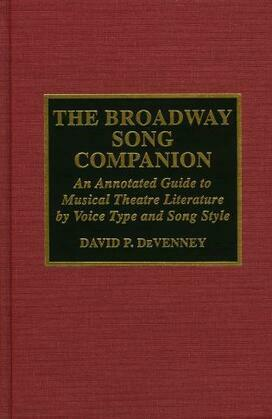 The Broadway Song Companion: An Annotated Guide to Musical Theatre Literature by Voice Type and Song Style