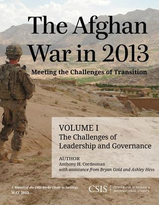 The Afghan War in 2013: Meeting the Challenges of Transition: The Challenges of Leadership and Governance