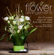 Chic & Unique Flower Arrangements: Over 35 Moderns Designs for Simple Floral Table Decorations