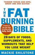 The Fat-Burning Bible: 28 Days of Foods, Supplements, and Workouts that Help You Lose Weight