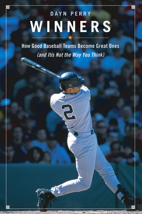 Winners: How Good Baseball Teams Become Great Ones (and It's Not the Way You Think)