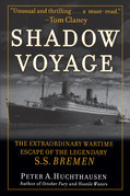 Shadow Voyage: The Extraordinary Wartime Escape of the Legendary SS Bremen