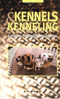 Kennels and Kenneling: A Guide for Hobbyists and Professionals
