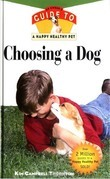 Choosing a Dog: An Owner's Guide to a Happy Healthy Pet