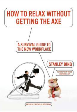 How to Relax Without Getting the Axe: A Survival Guide to the New Workplace