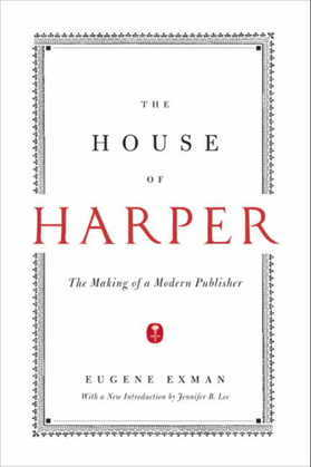 The House of Harper: The Making of a Modern Publisher